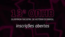 13ª Olimpíada Nacional de História do Brasil está com inscrições abertas